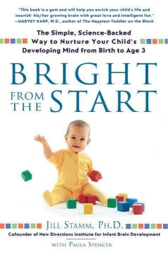 Bookjacket for  Bright from the Start : The Simple, Science-Backed Way to Nurture your Child's Developing Mind, from Birth to Age 3