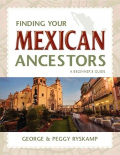 Bookjacket for  Finding your Mexican ancestors : a beginner's guide