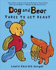 Bookjacket for  Dog and Bear: Three to Get Ready