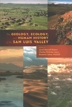 Bookjacket for The geology, ecology, and human history of the San Luis Valley