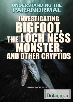 bookjacket for Investigating Bigfoot, the Loch Ness Monster, and other cryptids