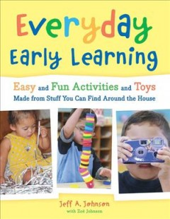 Bookjacket for  Everyday Early Learning: Easy and Fun Activities and Toys from Stuff You Can Find around the House