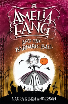 Bookjacket for  Amelia Fang and the barbaric ball