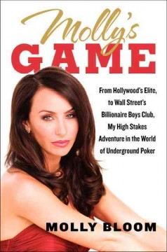 Molly's Game From Hollywood's Elite to Wall Street's Billionaire Boys Club, My High-Stakes Adventure in the World of Underground Poker
