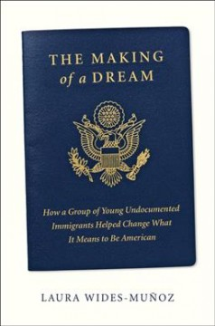 The Making of a Dream How a group of young undocumented immigrants helped change what it means to be American