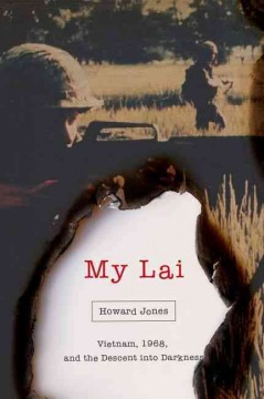 My Lai Vietnam, 1968, and the Descent into Darkness