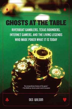 Ghosts at the Table Riverboat Gamblers, Texas Rounders, Internet Gamers, and the Living Legends Who Made Poker What It Is Today
