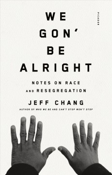 We gon' be alright  notes on race, culture, and resegregation.