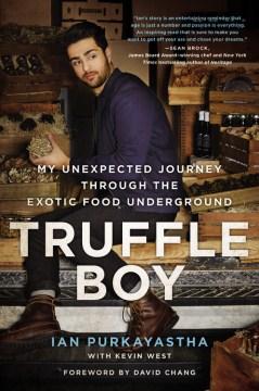 Truffle Boy My Unexpected Journey Through the Exotic Food Underground