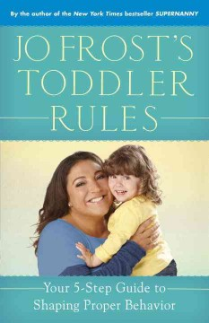 Bookjacket for  Jo Frost's Toddler Rules : Your 5-step Guide to Shaping Proper Behavior