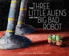 Bookjacket for The Three Little Aliens and the Big Bad Robot