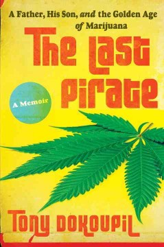 The Last Pirate A Father, His Son, and the Golden Age of Marijuana