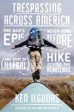 Trespassing Across America One Man's Epic, Never-Done-Before