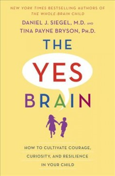 The Yes Brain How to Cultivate Courage, Curiosity, and Resilience in Your Child