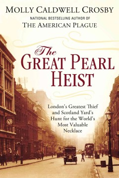 The Great Pearl Heist London's Greatest Thief and Scotland Yard's Hunt for the World's Most Valuable Necklace