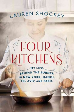 Four Kitchens My Life Behind the Burner in New York, Hanoi, Tel Aviv, and Paris