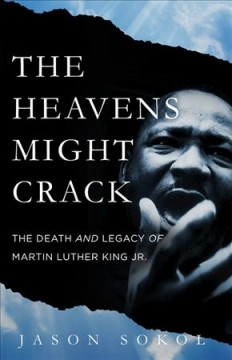 The Heavens Might Crack The Death and Legacy of Martin Luther King Jr.
