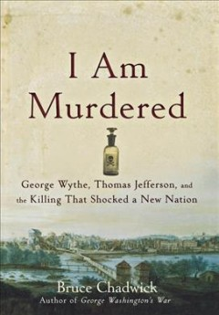 I Am Murdered George Wythe, Thomas Jefferson, and the Killing That Shocked a New Nation