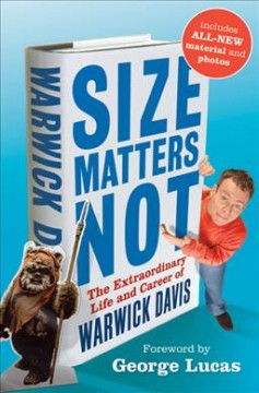 Size Matters Not The Extraordinary Life and Career of Warwick Davis