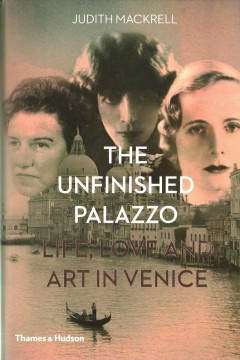 The Unfinished Palazzo Life, Love and Art in Venice The Stories of Luisa Casati, Doris Castlerosse and Peggy Guggenheim