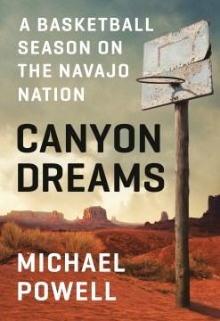 Canyon Dreams A Basketball Season on the Navajo Nation