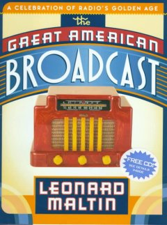 The Great American Broadcast A Celebration of Radio's Golden Age