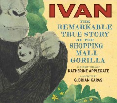 Bookjacket for  Ivan : the remarkable true story of the shopping mall gorilla