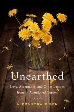 Unearthed Love, Acceptance, and Other Lessons from an Abandoned Garden