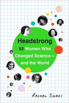 Headstrong 52 Women Who Changed Science-and the World