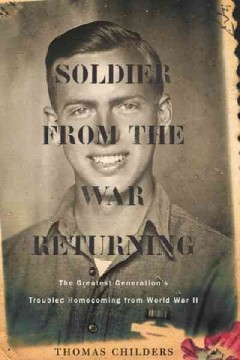 bookjacket for  Soldier from the war returning : the greatest generation's troubled homecoming from World War II