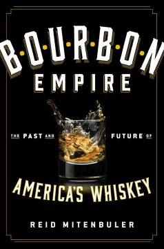 Bourbon Empire The Past and Future of America's Whiskey