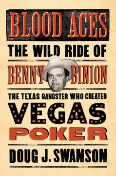 Blood Aces The Wild Ride of Benny Binion, the Texas Gangster Who Created Vegas Poker