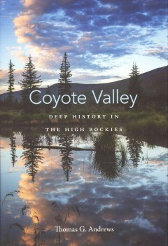 Coyote Valley Deep History in the High Rockies