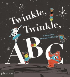 Bookjacket for  Twinkle, Twinkle, ABC: A Mixed-up, Mashed-up Melody