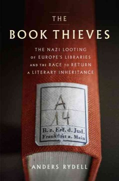 The Book Thieves The Nazi Looting of Europe's Libraries and the Race to Return a Literary Inheritance