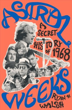 Astral Weeks A Secret History of 1968