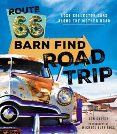 Route 66 Barn Find Road Trip Lost Collector Cars Along the Mother Road