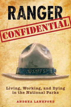 Ranger Confidential Living, Working, And Dying In The National Parks