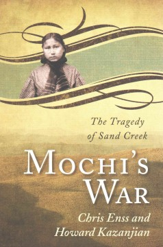 Bookjacket for  Mochi's war : the tragedy of Sand Creek