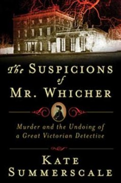 The Suspicions of Mr. Whicher A Shocking Murder and the Undoing of a Great Victorian Detective