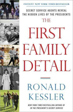 The First Family Detail Secret Service Agents Reveal the Hidden Lives of the Presidents