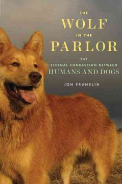 The Wolf in the Parlor The Eternal Connection between Humans and Dogs