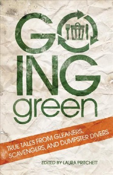 bookjacket for  Going green : true tales from gleaners, scavengers, and dumpster divers