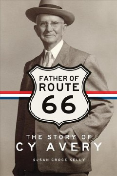 Father of Route 66 The Story of Cy Avery