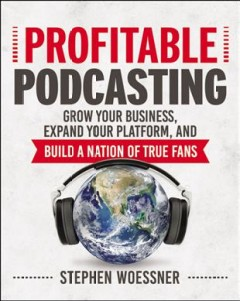 Bookjacket for  Profitable podcasting : grow your business, expand your platform, and build a nation of true fans