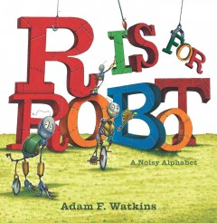 Bookjacket for  R is for Robot: A Noisy Alphabet