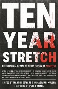 Ten Year Stretch Celebrating a Decade of Crime Fiction at CrimeFest