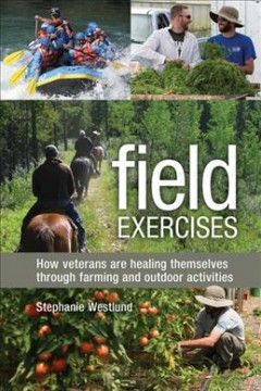 Field Exercises How Veterans Are Healing Themselves through Farming and Outdoor Activities