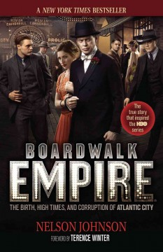 Boardwalk Empire The Birth, High Times, and Corruption of Atlantic City