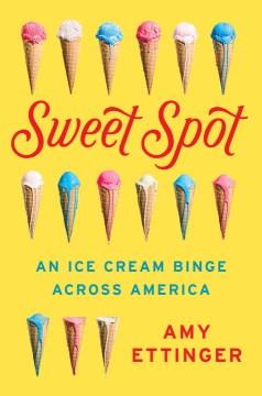 Sweet Spot An Ice Cream Binge Across America